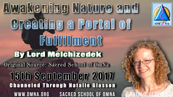Awakening Nature and Creating a Portal of Fulfilment by Lord Melchizedek