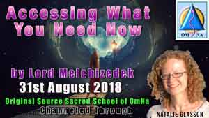 Accessing What You Need Now by Lord Melchizedek