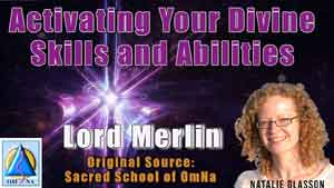 Activating Your Divine Skills and Abilities by Lord Merlin