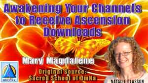 Awakening Your Channels to Receive Ascension Downloads by Mary Magdalene
