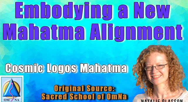 Embodying a New Mahatma Alignment by Cosmic Logos Mahatma