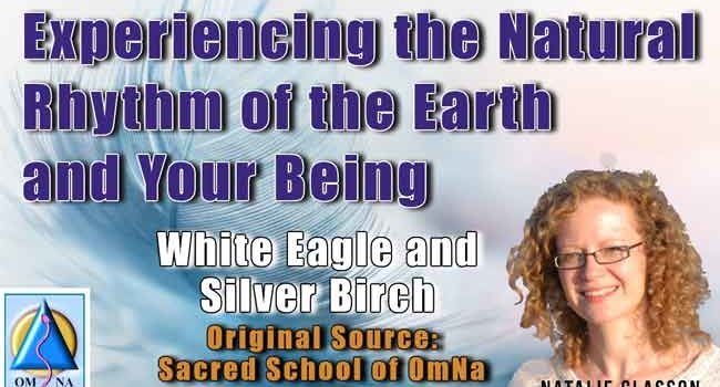 Experiencing the Natural Rhythm of the Earth & Your Being – White Eagle and Silver Birch
