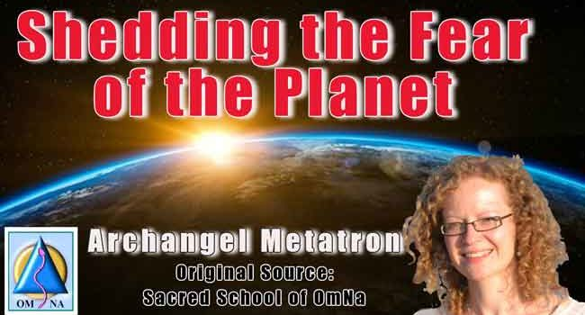 Shedding the Fear of the Planet by Archangel Metatron