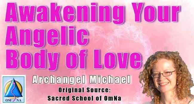 Archangel Michael – Awakening Your Angelic Body of Love