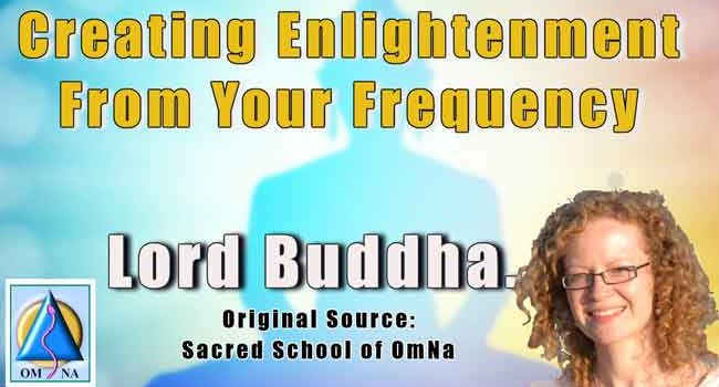 Lord Buddha - Creating Enlightenment From Your Frequency