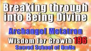 Breaking through into Being Divine By Archangel Metatron,