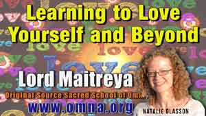 Learning to Love Yourself and Beyond by Lord Maitreya
