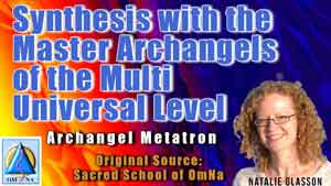 Synthesis with the Master Archangels of the Multi Universal Level