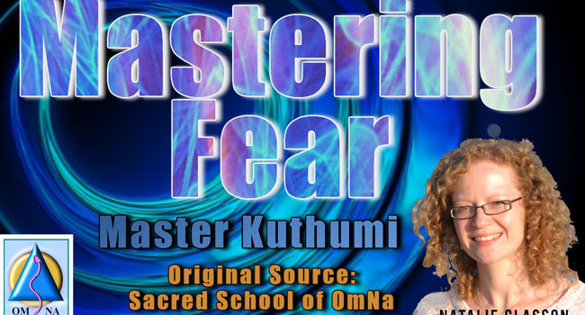 Master Kuthumi - Mastering Fear by Natalie Glasson