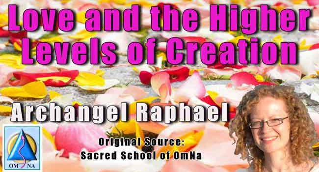 Archangel Raphael – Love and the Higher Levels of Creation