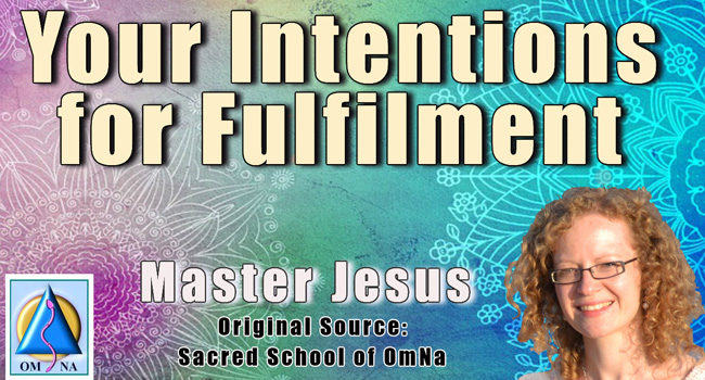 Your Intentions for Fulfilment by Master Jesus