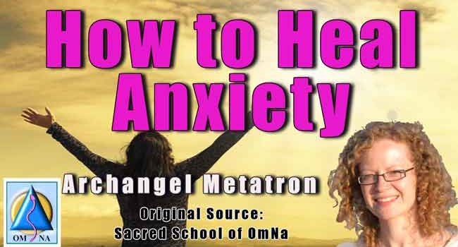 How to Heal Anxiety by Archangel Metatron