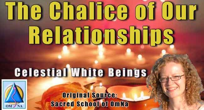 Celestial White Beings, The Chalice of Our Relationships, Natalie Glasson, Original Source, Sacred School of OmNa, Mother Earth, Atlantis, White Beings, guidance and wisdom, Channeled Messages