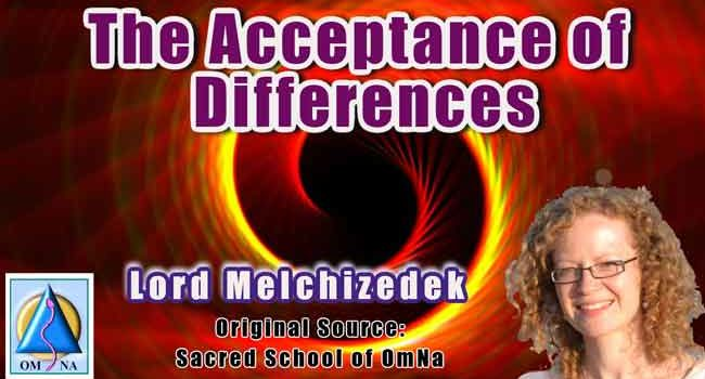 Lord Melchizedek - The Acceptance of Differences