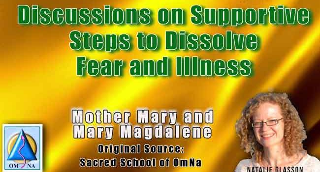 Mother Mary and Mary Magdalene Discussions on Supportive Steps to Dissolve Fear and Illness