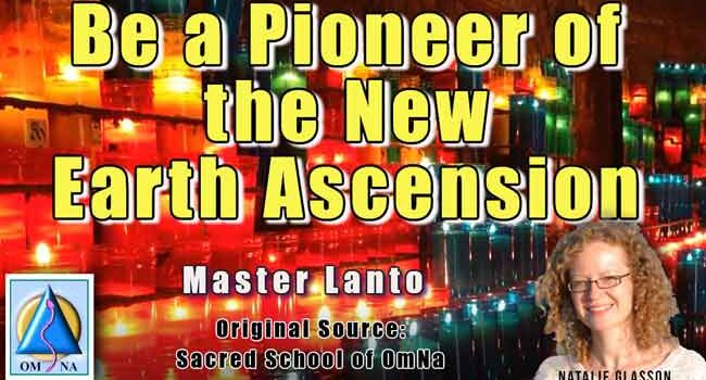 Master Lanto - Be a Pioneer of the New Earth Ascension